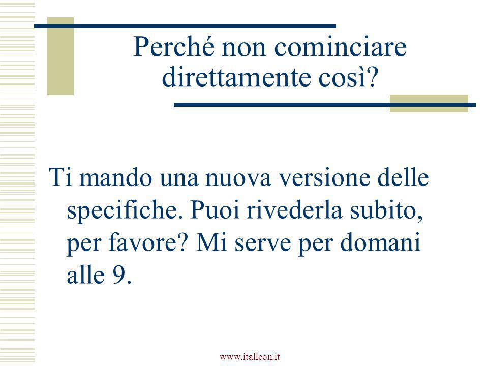 www.italicon.it Perché non cominciare direttamente così? Ti mando una nuova versione delle specifiche. Puoi rivederla subito, per favore? Mi serve per