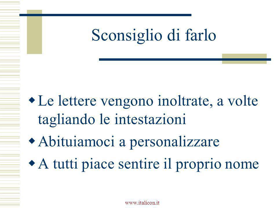 www.italicon.it Sconsiglio di farlo  Le lettere vengono inoltrate, a volte tagliando le intestazioni  Abituiamoci a personalizzare  A tutti piace s