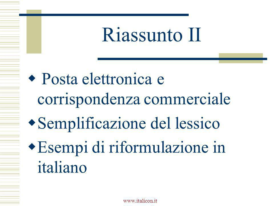 www.italicon.it Riassunto II  Posta elettronica e corrispondenza commerciale  Semplificazione del lessico  Esempi di riformulazione in italiano