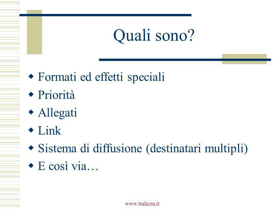 www.italicon.it Quali sono?  Formati ed effetti speciali  Priorità  Allegati  Link  Sistema di diffusione (destinatari multipli)  E così via…