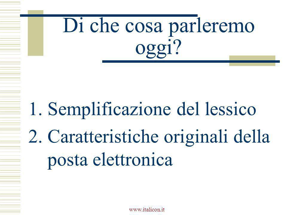 www.italicon.it Di che cosa parleremo oggi? 1.Semplificazione del lessico 2.Caratteristiche originali della posta elettronica