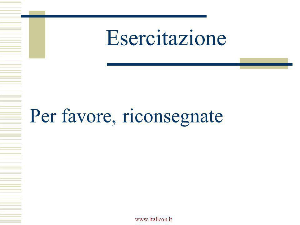 www.italicon.it Esercitazione Per favore, riconsegnate