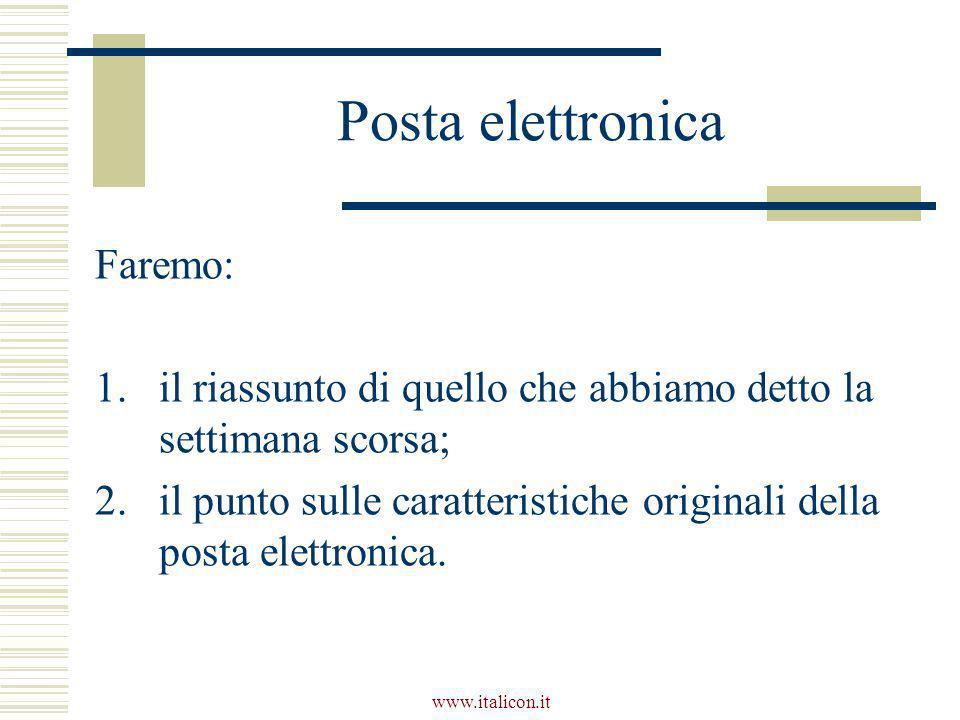 www.italicon.it Posta elettronica Faremo: 1.il riassunto di quello che abbiamo detto la settimana scorsa; 2.il punto sulle caratteristiche originali d