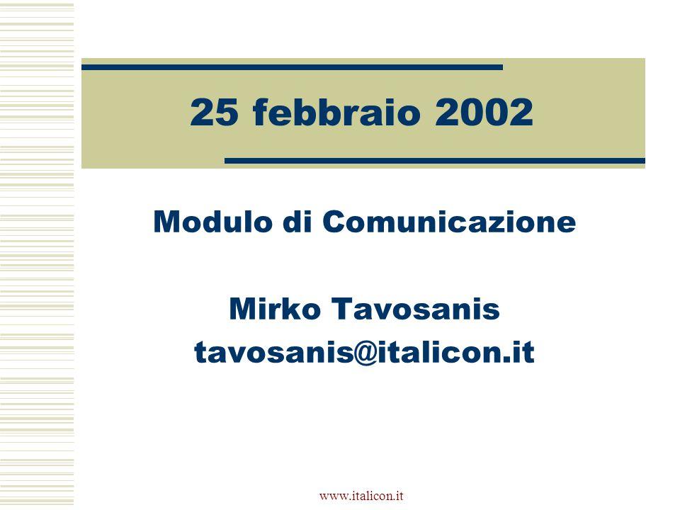 www.italicon.it 25 febbraio 2002 Modulo di Comunicazione Mirko Tavosanis tavosanis@italicon.it