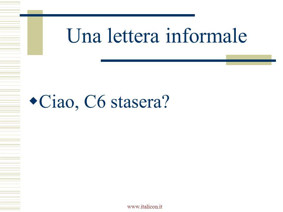 www.italicon.it Una lettera informale  Ciao, C6 stasera