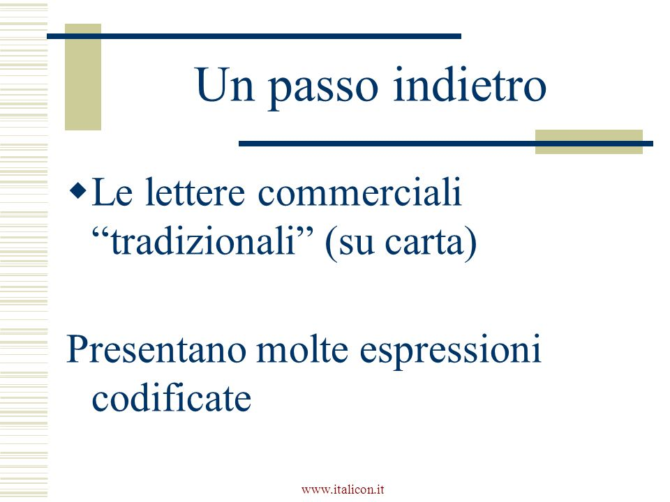 """www.italicon.it Un passo indietro  Le lettere commerciali """"tradizionali"""" (su carta) Presentano molte espressioni codificate"""