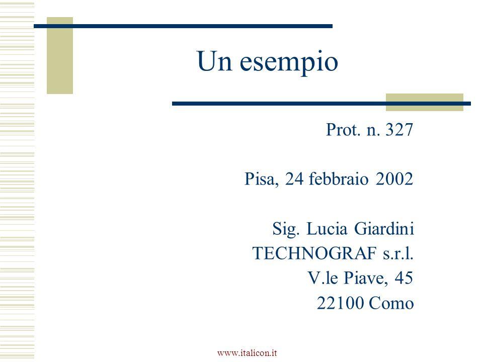 www.italicon.it Un esempio Prot. n. 327 Pisa, 24 febbraio 2002 Sig. Lucia Giardini TECHNOGRAF s.r.l. V.le Piave, 45 22100 Como