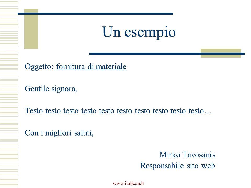 www.italicon.it Un esempio Oggetto: fornitura di materiale Gentile signora, Testo testo testo testo testo testo testo testo testo testo… Con i miglior