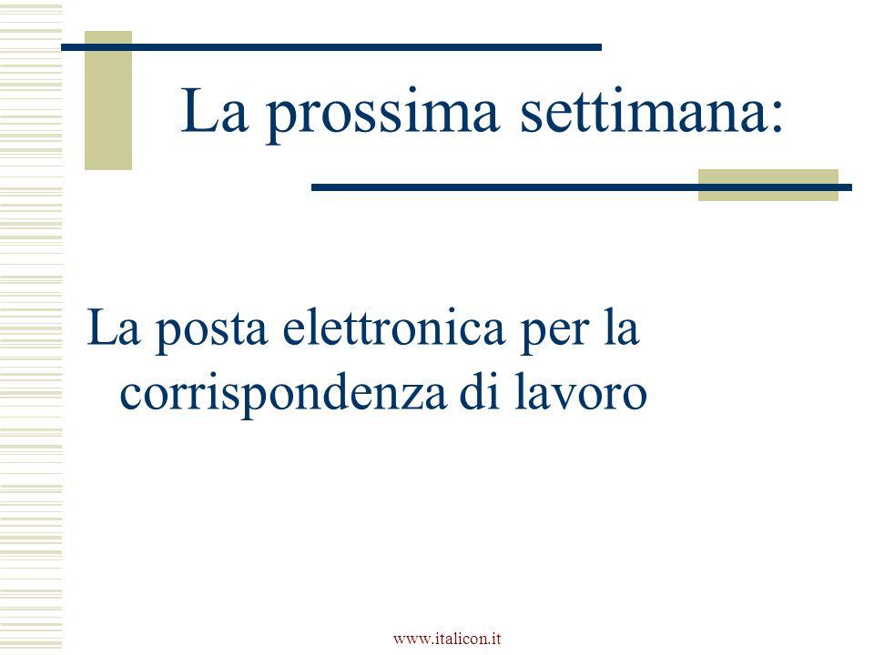 www.italicon.it La prossima settimana: La posta elettronica per la corrispondenza di lavoro