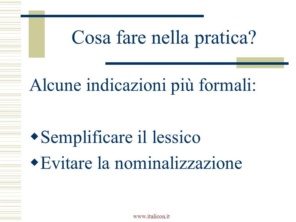 www.italicon.it Cosa fare nella pratica? Alcune indicazioni più formali:  Semplificare il lessico  Evitare la nominalizzazione