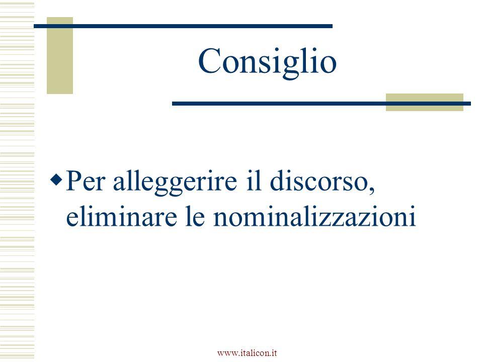 www.italicon.it Consiglio  Per alleggerire il discorso, eliminare le nominalizzazioni