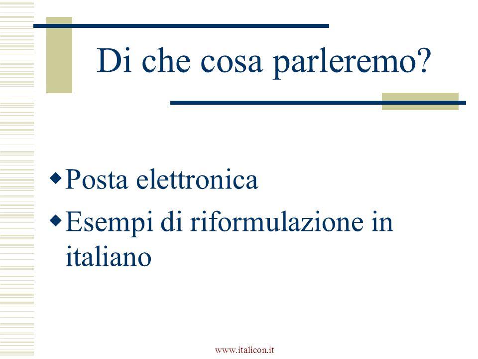 www.italicon.it Di che cosa parleremo  Posta elettronica  Esempi di riformulazione in italiano