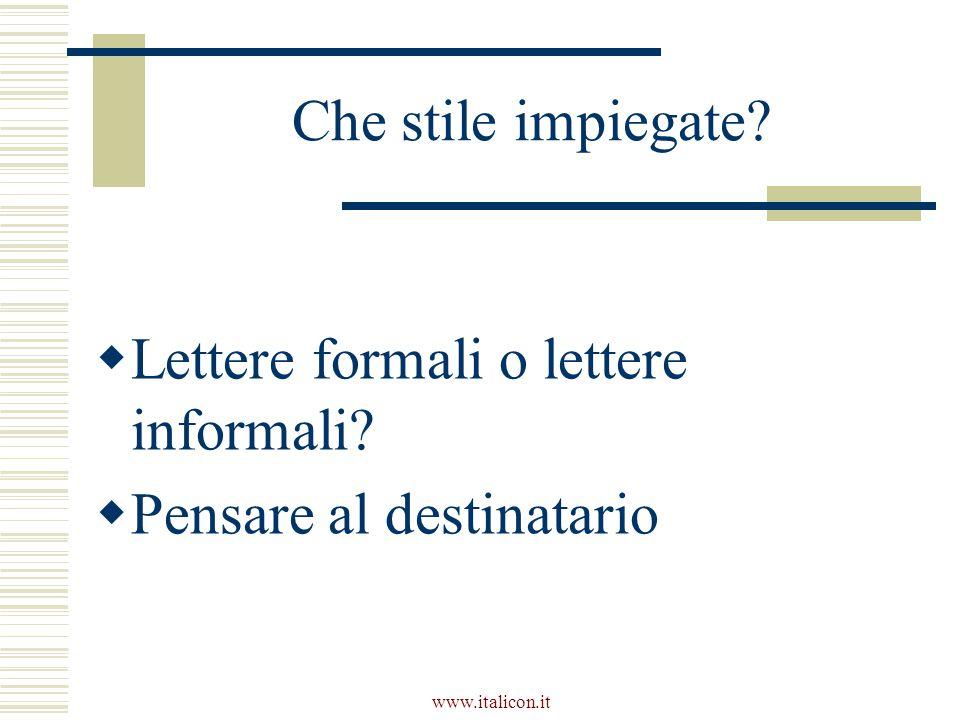 www.italicon.it Che stile impiegate?  Lettere formali o lettere informali?  Pensare al destinatario