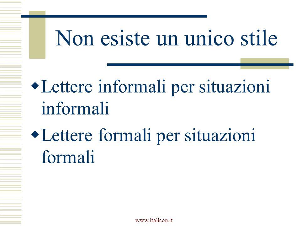 www.italicon.it Non esiste un unico stile  Lettere informali per situazioni informali  Lettere formali per situazioni formali