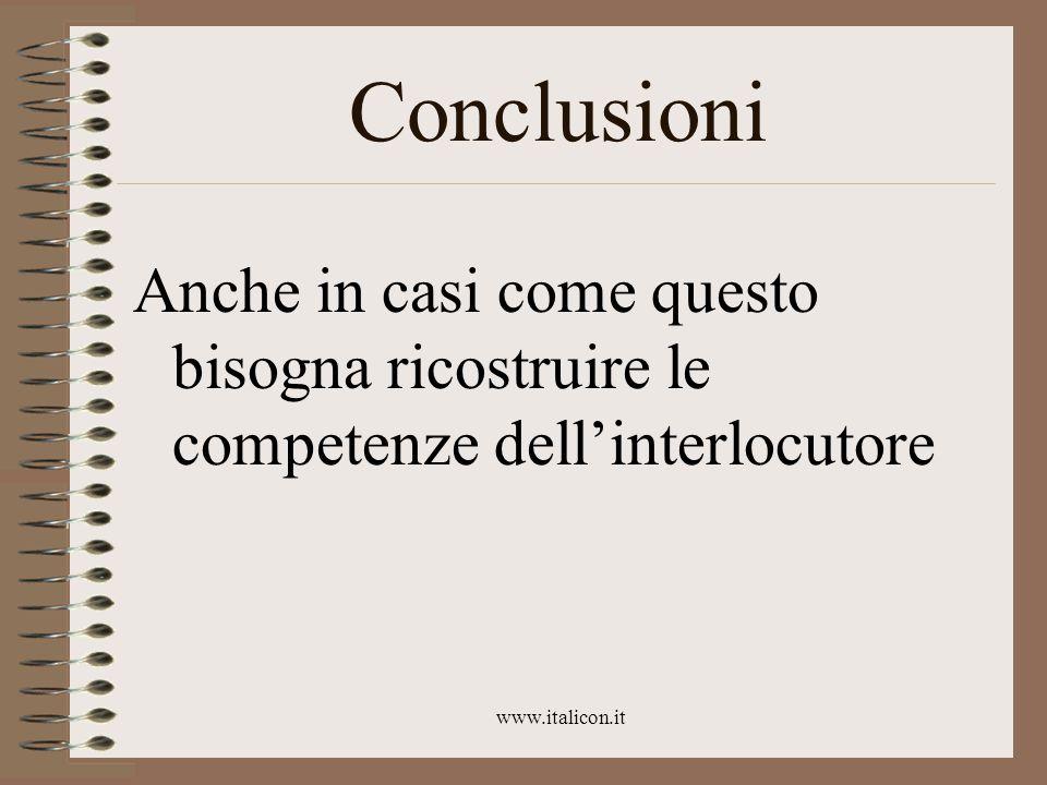 www.italicon.it Conclusioni Anche in casi come questo bisogna ricostruire le competenze dell'interlocutore