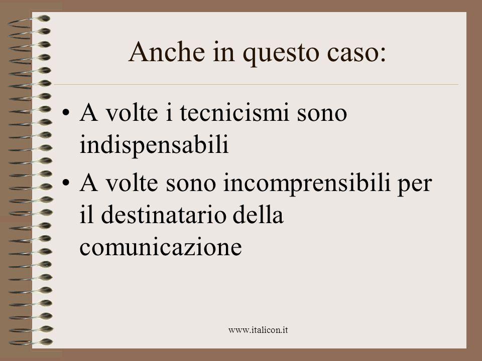 www.italicon.it Anche in questo caso: A volte i tecnicismi sono indispensabili A volte sono incomprensibili per il destinatario della comunicazione