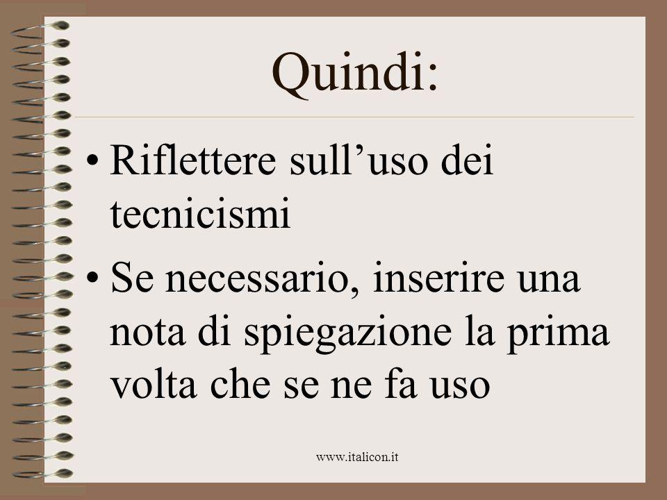 www.italicon.it Quindi: Riflettere sull'uso dei tecnicismi Se necessario, inserire una nota di spiegazione la prima volta che se ne fa uso