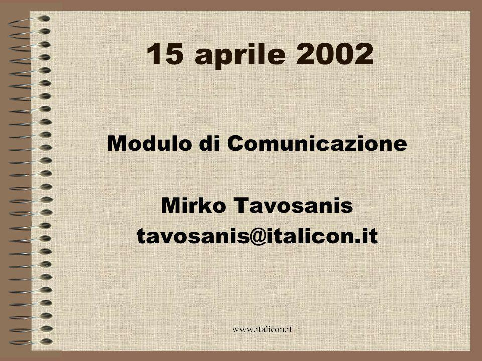 www.italicon.it 15 aprile 2002 Modulo di Comunicazione Mirko Tavosanis tavosanis@italicon.it