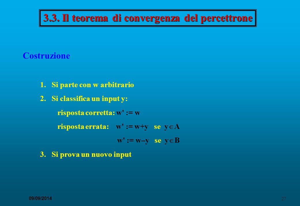 27 09/09/2014 3.3. Il teorema di convergenza del percettrone Costruzione 1. Si parte con w arbitrario 2. Si classifica un input y: risposta corretta: