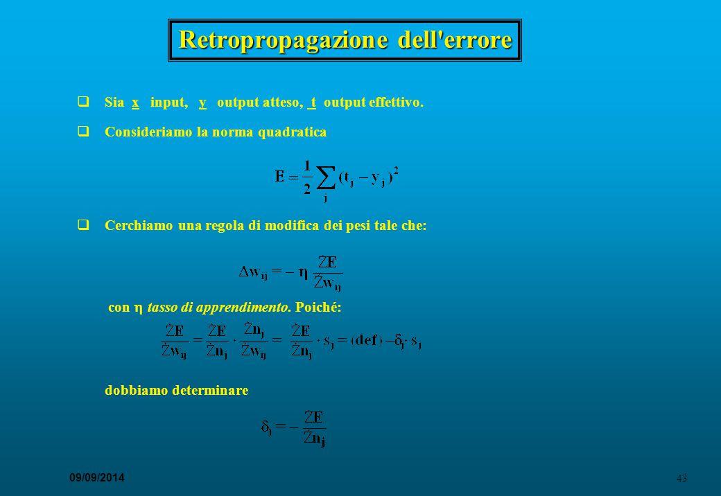 43 09/09/2014 Retropropagazione dell'errore  Sia x input, y output atteso, t output effettivo.  Consideriamo la norma quadratica  Cerchiamo una reg