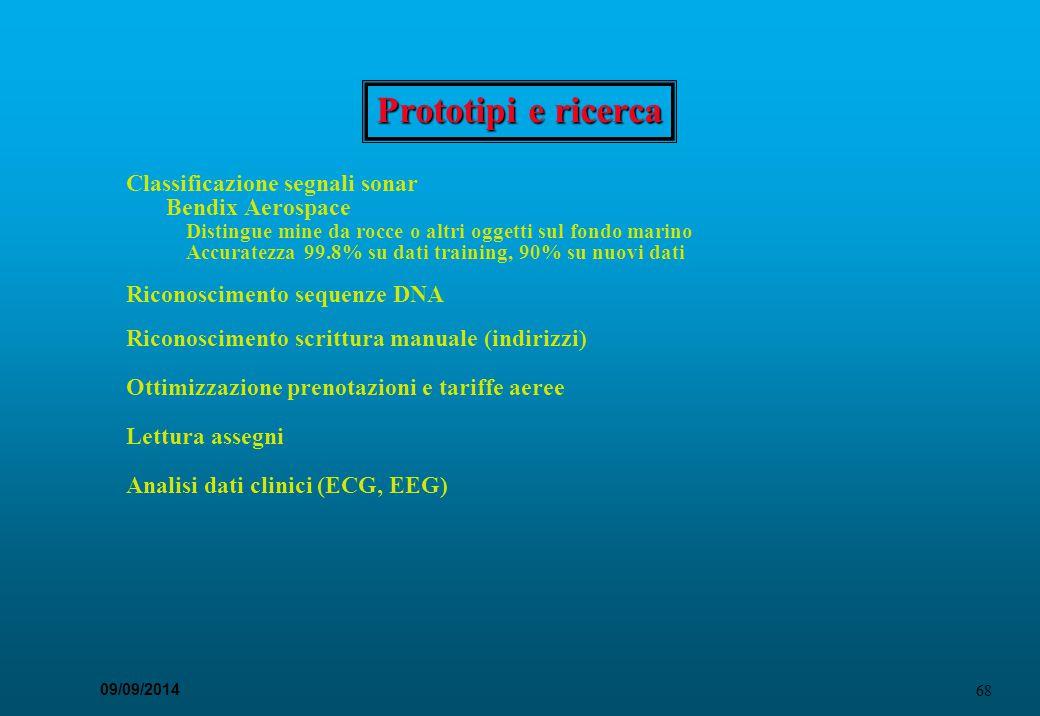 68 09/09/2014 Prototipi e ricerca Classificazione segnali sonar Bendix Aerospace Distingue mine da rocce o altri oggetti sul fondo marino Accuratezza