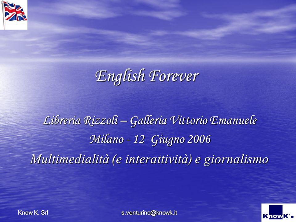 s.venturino@knowk.it Know K. Srl English Forever Libreria Rizzoli – Galleria Vittorio Emanuele Milano - 12 Giugno 2006 Multimedialità (e interattività