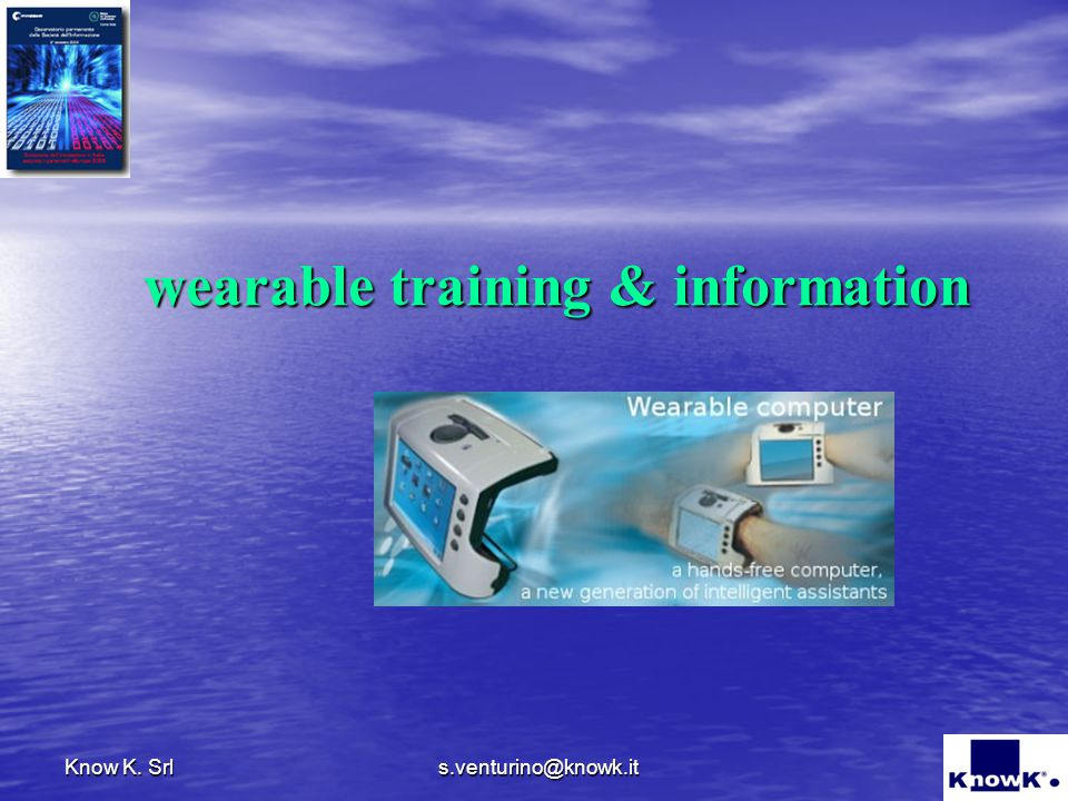 s.venturino@knowk.it Know K. Srl wearable training & information