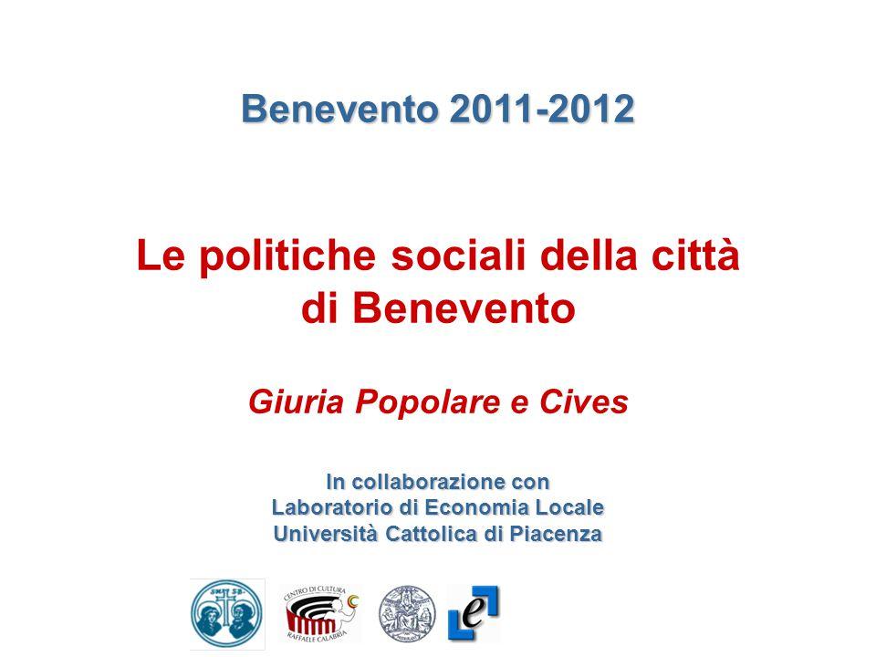 Benevento 2011-2012 Le politiche sociali della città di Benevento Giuria Popolare e Cives In collaborazione con Laboratorio di Economia Locale Università Cattolica di Piacenza