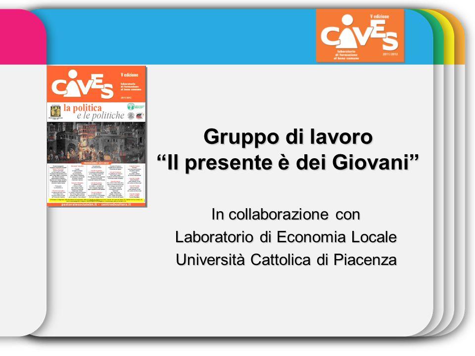 """Gruppo di lavoro """"Il presente è dei Giovani"""" In collaborazione con Laboratorio di Economia Locale Università Cattolica di Piacenza"""