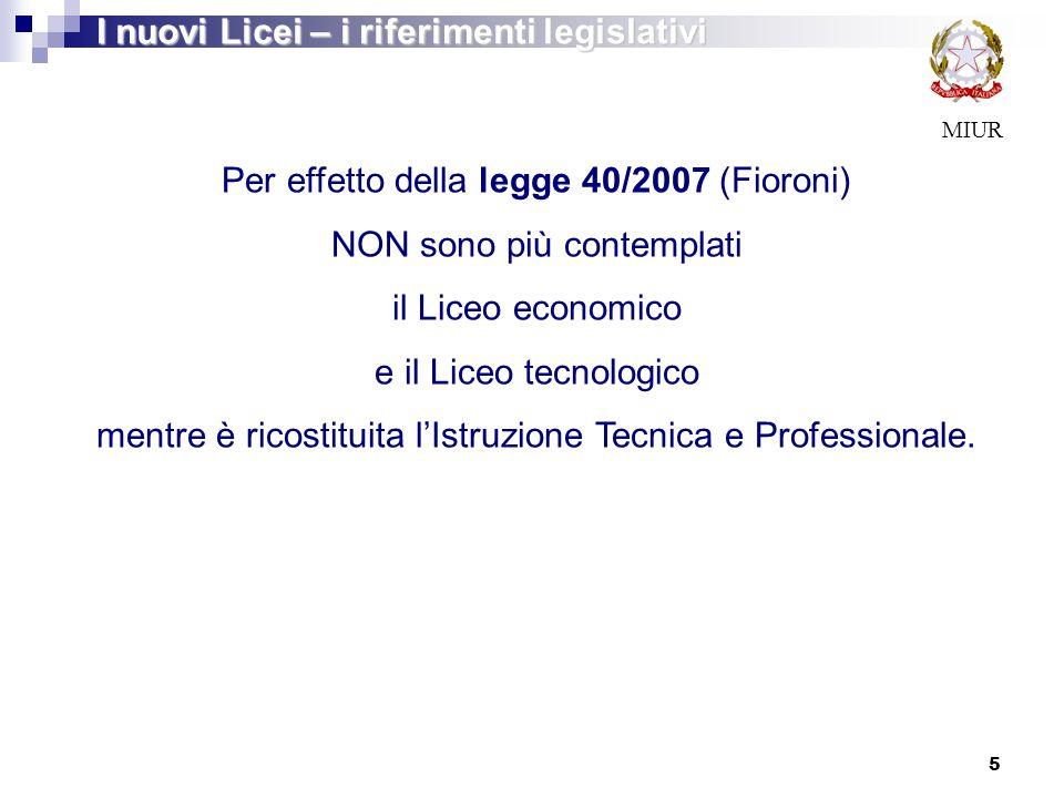 MIUR Per effetto della legge 40/2007 (Fioroni) NON sono più contemplati il Liceo economico e il Liceo tecnologico mentre è ricostituita l'Istruzione T