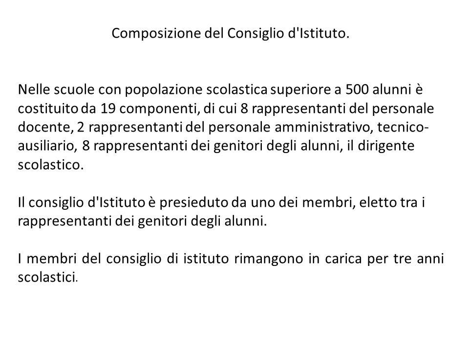 Composizione del Consiglio d'Istituto. Nelle scuole con popolazione scolastica superiore a 500 alunni è costituito da 19 componenti, di cui 8 rapprese