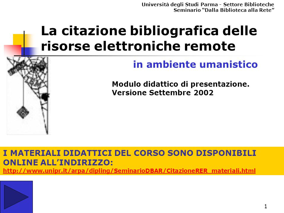 11 La citazione bibliografica delle risorse elettroniche remote Gli Elementi Le risorse indigene Difficoltà e casi particolari nell'identificazione dell'autore e della formulazione di responsabilità ESEMPI THE DEAD CITY LIBRARY > http://www.userpage.fu-berlin.de/~quirrrrl/INTRO.htmlhttp://www.userpage.fu-berlin.de/~quirrrrl/INTRO.html Homepage Università di Parma e Homepage ADSU > http://www.unipr.it/http://www.unipr.it/ ESEMPIO DA UN MESSAGGIO DI POSTA ELETTRONICAPOSTA ELETTRONICA MLA Style for Citing Web Sources > http://www.bk.psu.edu/faculty/newnham/MLAWeb.html