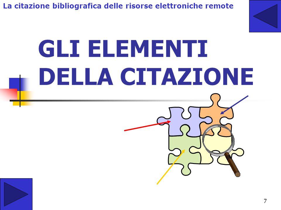 7 GLI ELEMENTI DELLA CITAZIONE La citazione bibliografica delle risorse elettroniche remote