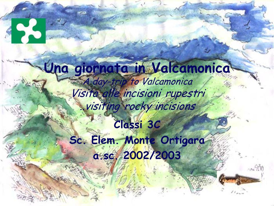 Una giornata in Valcamonica A day-trip to Valcamonica Visita alle incisioni rupestri..visiting rocky incisions Classi 3C Sc.