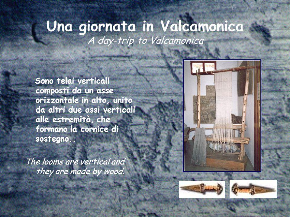 Una giornata in Valcamonica A day-trip to Valcamonica Sono telai verticali composti da un asse orizzontale in alto, unito da altri due assi verticali alle estremità, che formano la cornice di sostegno..