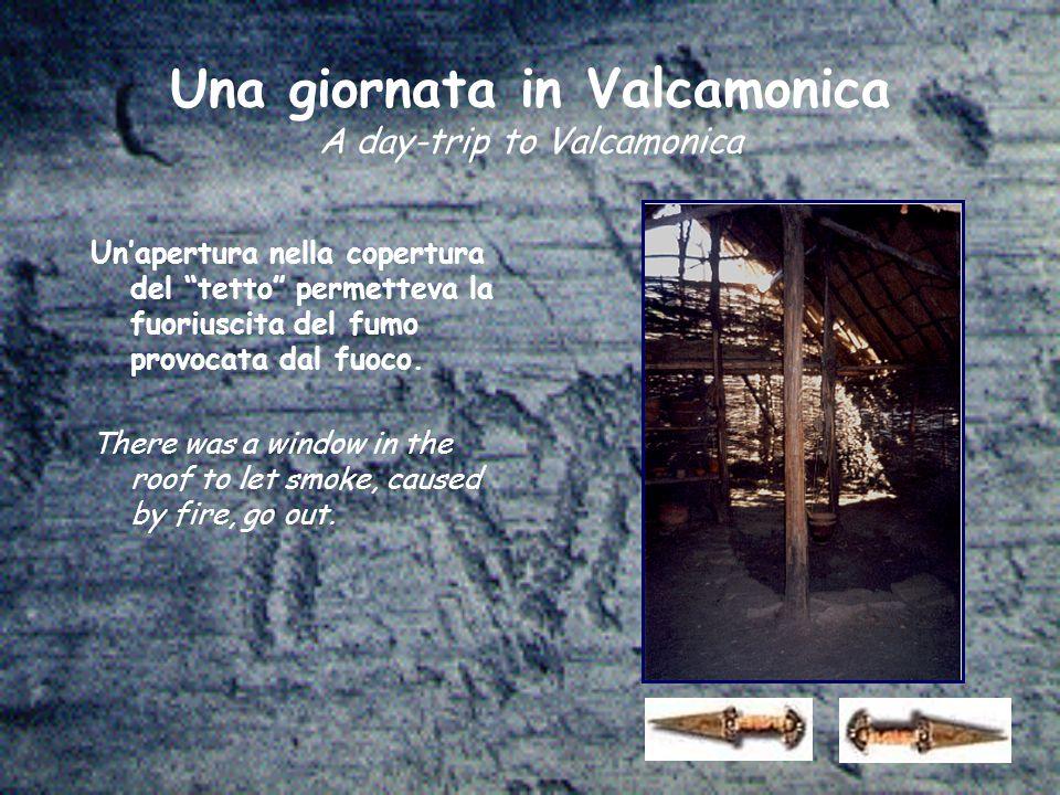 Una giornata in Valcamonica A day-trip to Valcamonica Un'apertura nella copertura del tetto permetteva la fuoriuscita del fumo provocata dal fuoco.