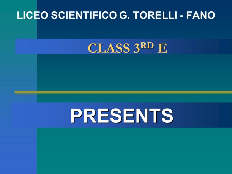 CLASS 3 RD E CLASS 3 RD E LICEO SCIENTIFICO G. TORELLI - FANO PRESENTS