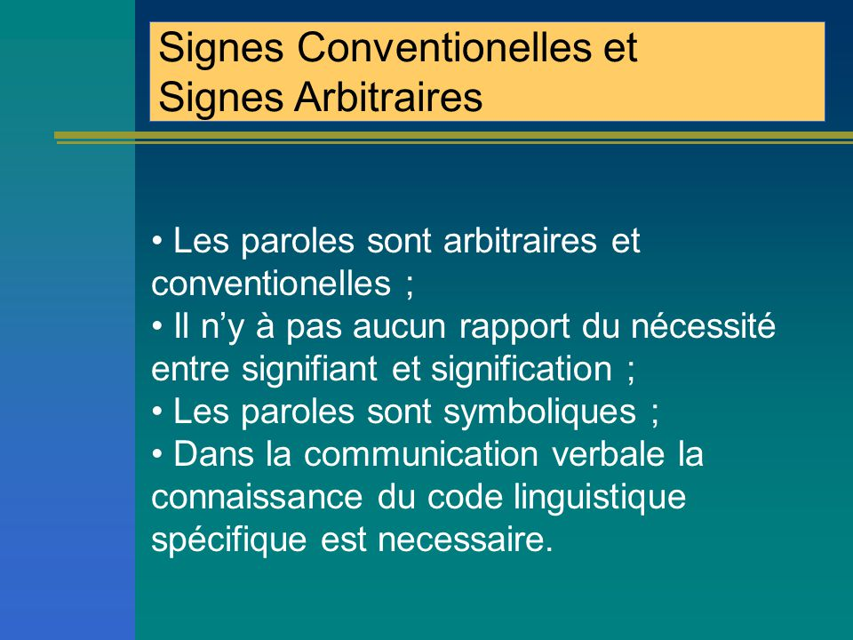 Conventionality and Arbitrariness of the language Words are arbitrary and conventional; There's no necessary correlation between signifier and significant; Words are symbolic; Communication is based on the knowledge of the code .