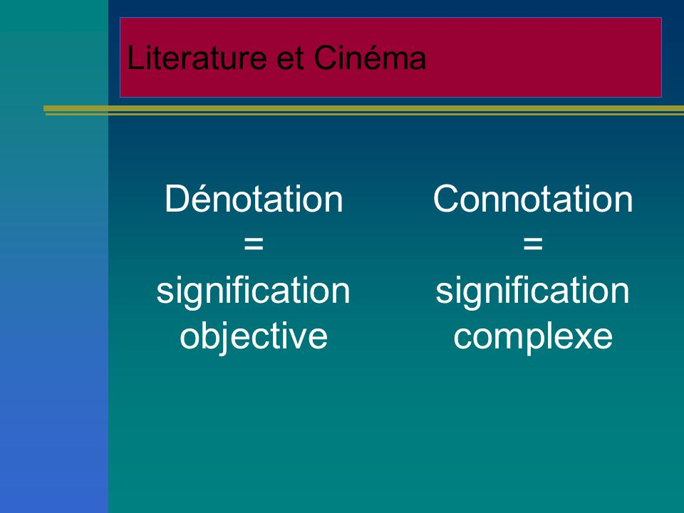 Literature and Cinema Denotation = literal meaning objective Connotation = hidden meanings