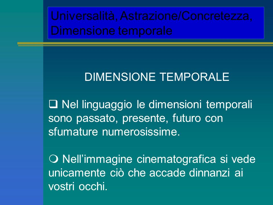 TEMPORAL DIMENSION  In the language, the temporal dimensions are past, present and future, with numerous shades of meaning.