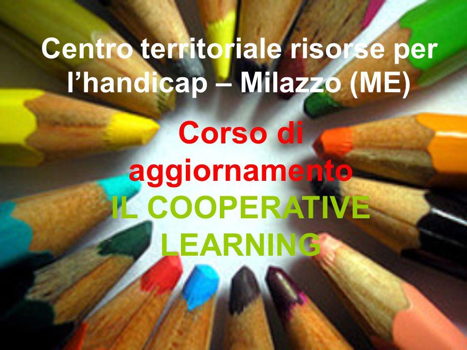 Centro territoriale risorse per l'handicap – Milazzo (ME) Corso di aggiornamento IL COOPERATIVE LEARNING