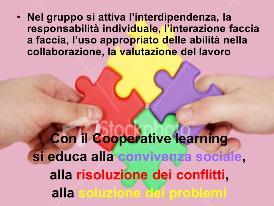 Nel gruppo si attiva l'interdipendenza, la responsabilità individuale, l'interazione faccia a faccia, l'uso appropriato delle abilità nella collaboraz