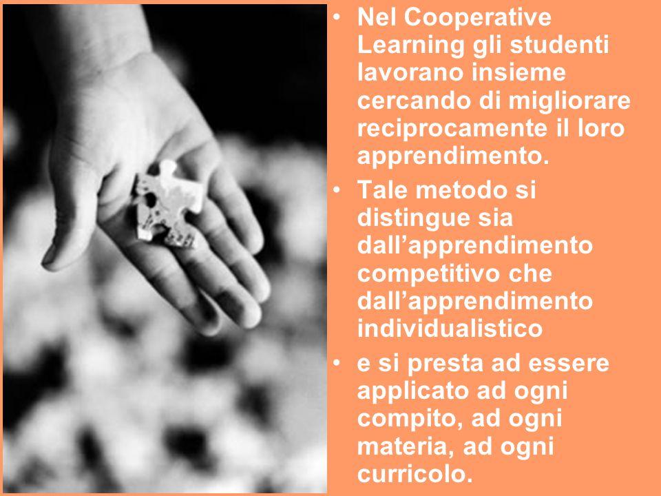 Nel Cooperative Learning gli studenti lavorano insieme cercando di migliorare reciprocamente il loro apprendimento. Tale metodo si distingue sia dall'
