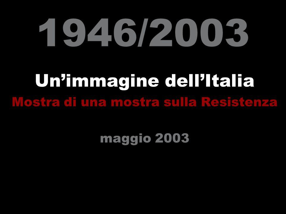 1946/2003 Un'immagine dell'Italia Mostra di una mostra sulla Resistenza maggio 2003
