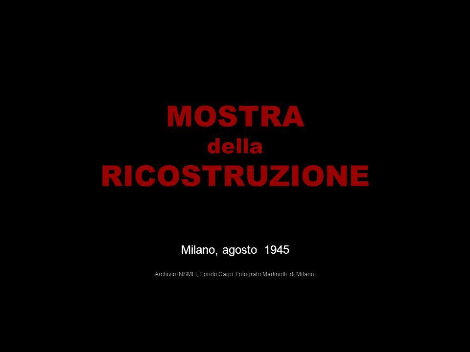 MOSTRA della RICOSTRUZIONE Milano, agosto 1945 Archivio INSMLI, Fondo Carpi. Fotografo Martinotti di Milano.