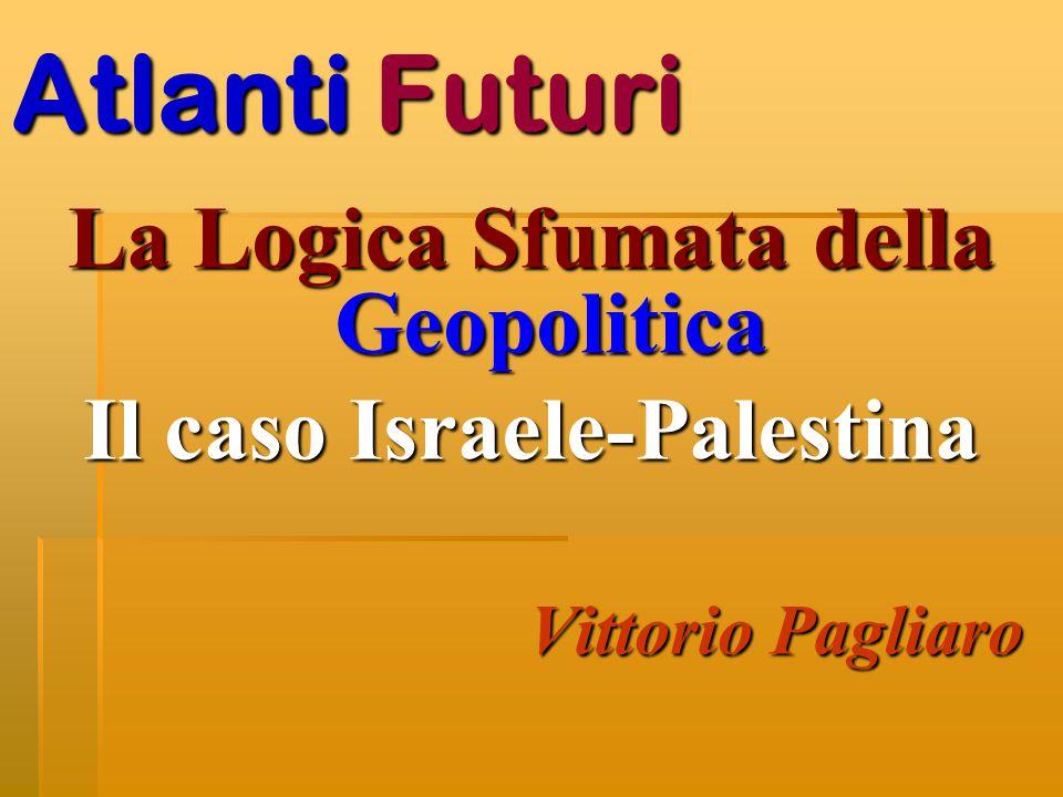 Atlanti Futuri La Logica Sfumata della Geopolitica Il caso Israele-Palestina Vittorio Pagliaro