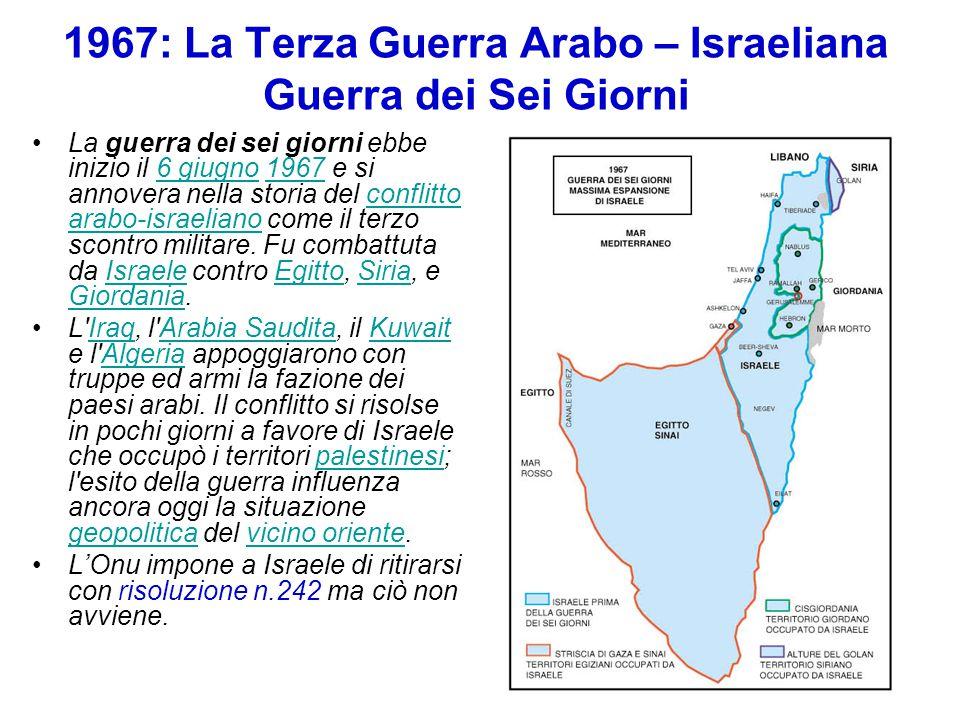 1967: La Terza Guerra Arabo – Israeliana Guerra dei Sei Giorni La guerra dei sei giorni ebbe inizio il 6 giugno 1967 e si annovera nella storia del co