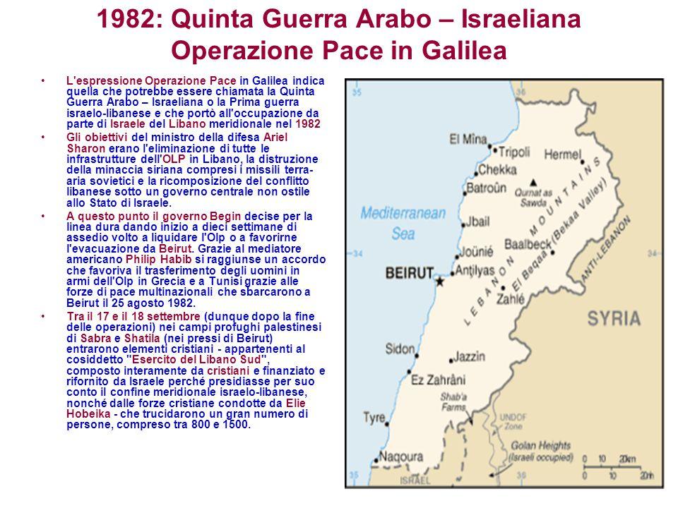 1982: Quinta Guerra Arabo – Israeliana Operazione Pace in Galilea L'espressione Operazione Pace in Galilea indica quella che potrebbe essere chiamata