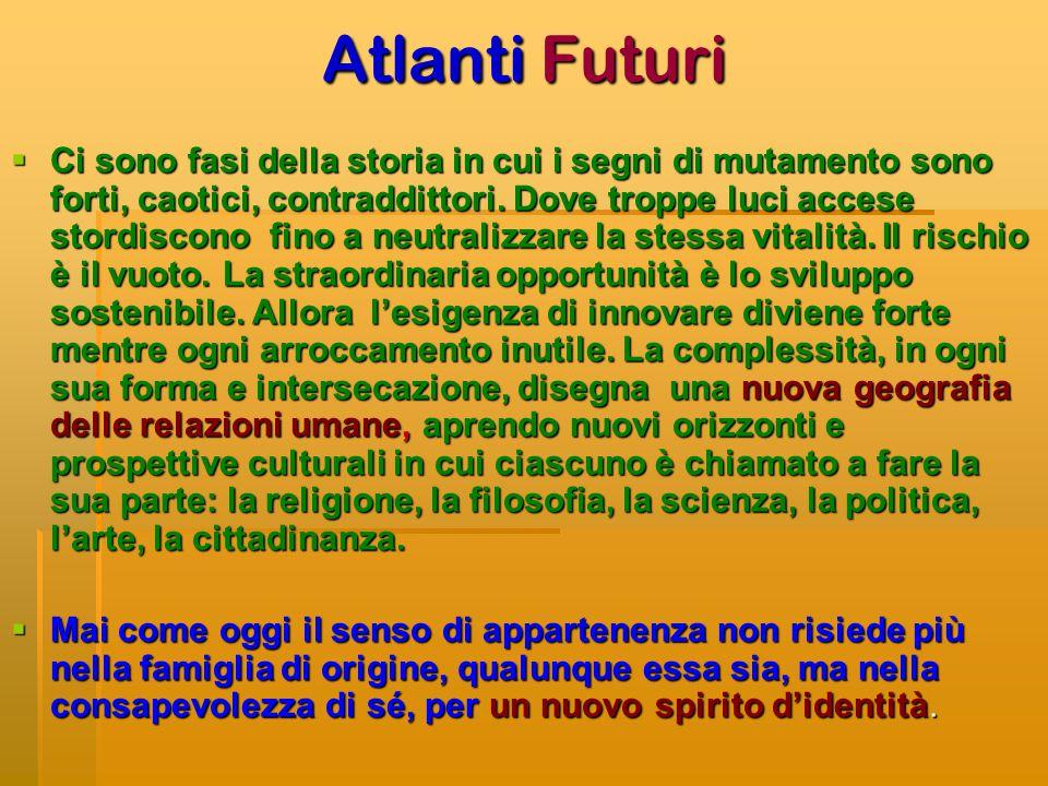 Atlanti Futuri  Ci sono fasi della storia in cui i segni di mutamento sono forti, caotici, contraddittori. Dove troppe luci accese stordiscono fino a