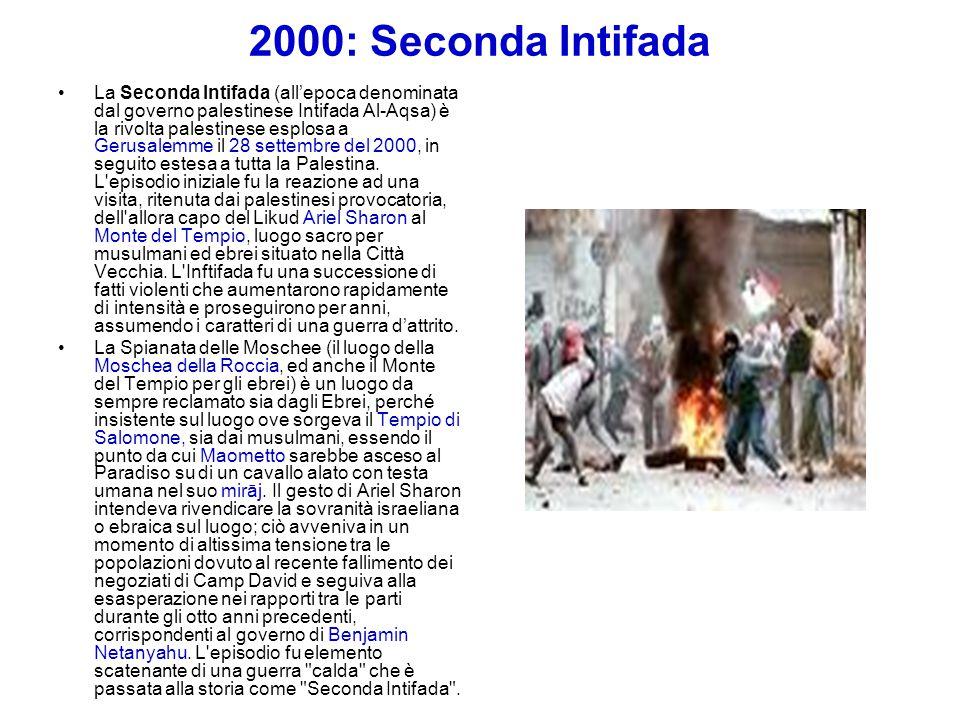 2000: Seconda Intifada La Seconda Intifada (all'epoca denominata dal governo palestinese Intifada Al-Aqsa) è la rivolta palestinese esplosa a Gerusale